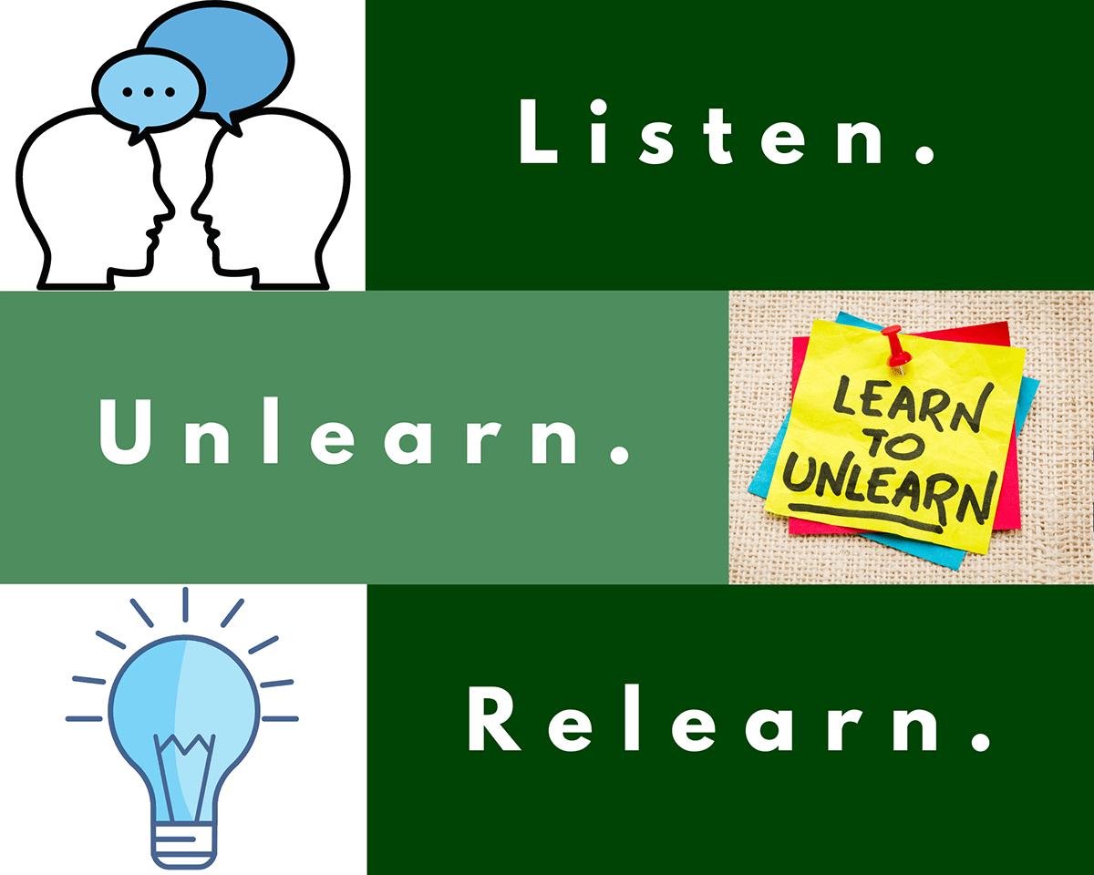 Listen. Unlearn. Relearn. Learn to Unlearn.